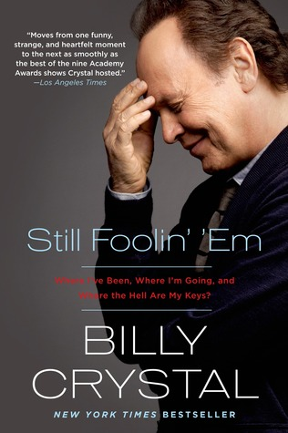 Still Foolin' 'Em: Where I've been, Where I'm Going, and Where the Hell Are My Keys? Book Cover