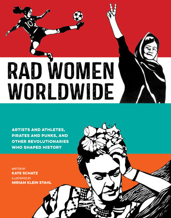 Rad Women Worldwide: Artists, Athletes, Pirates and Punks, and other Revolutionaries Who Shaped History Book Cover